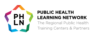 Puvlic Health Learning Network: The Regional Public Health Training Centers & Partners